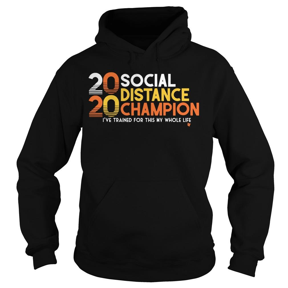 20 Social Distance Champion I've Trained For This My Whole Life Hoodie