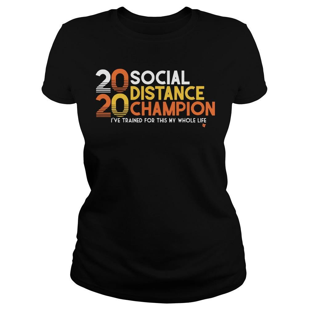 20 Social Distance Champion I've Trained For This My Whole Life Longsleeve