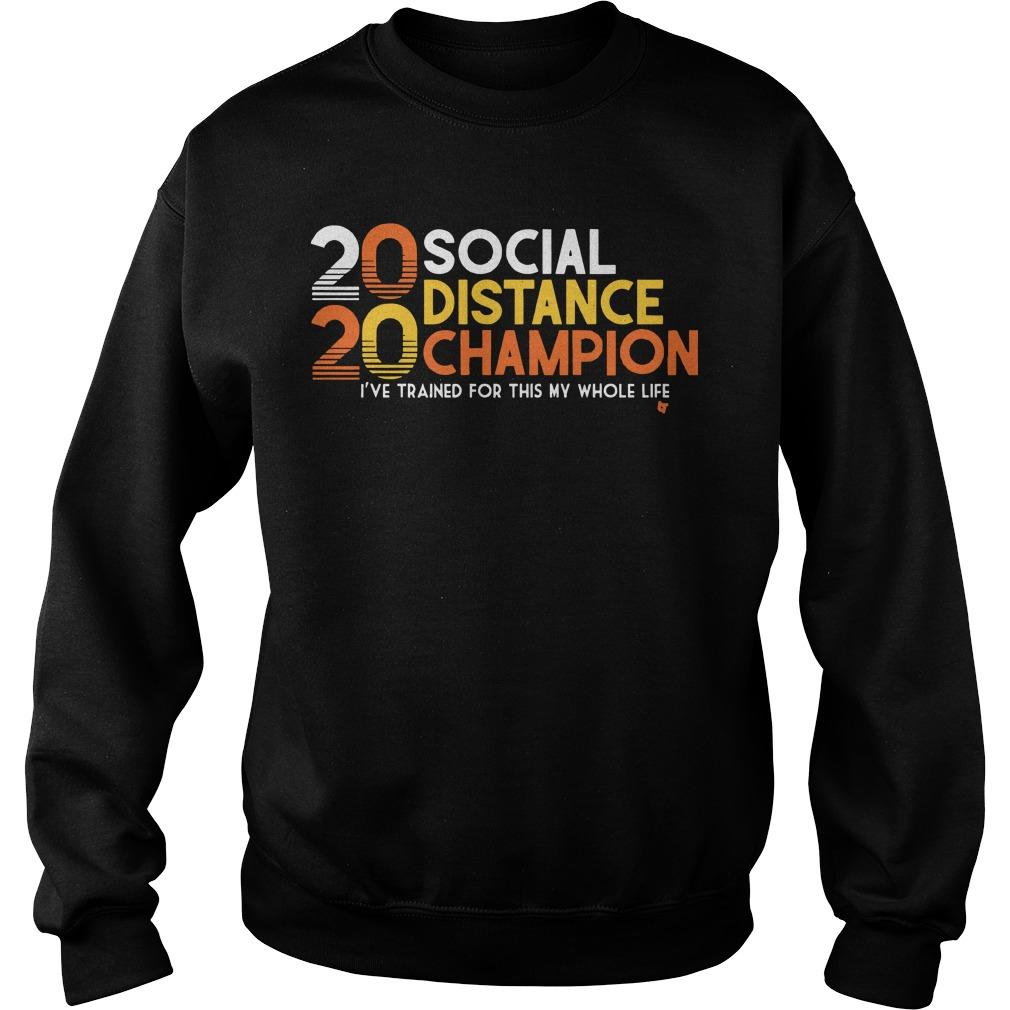 20 Social Distance Champion I've Trained For This My Whole Life Sweater