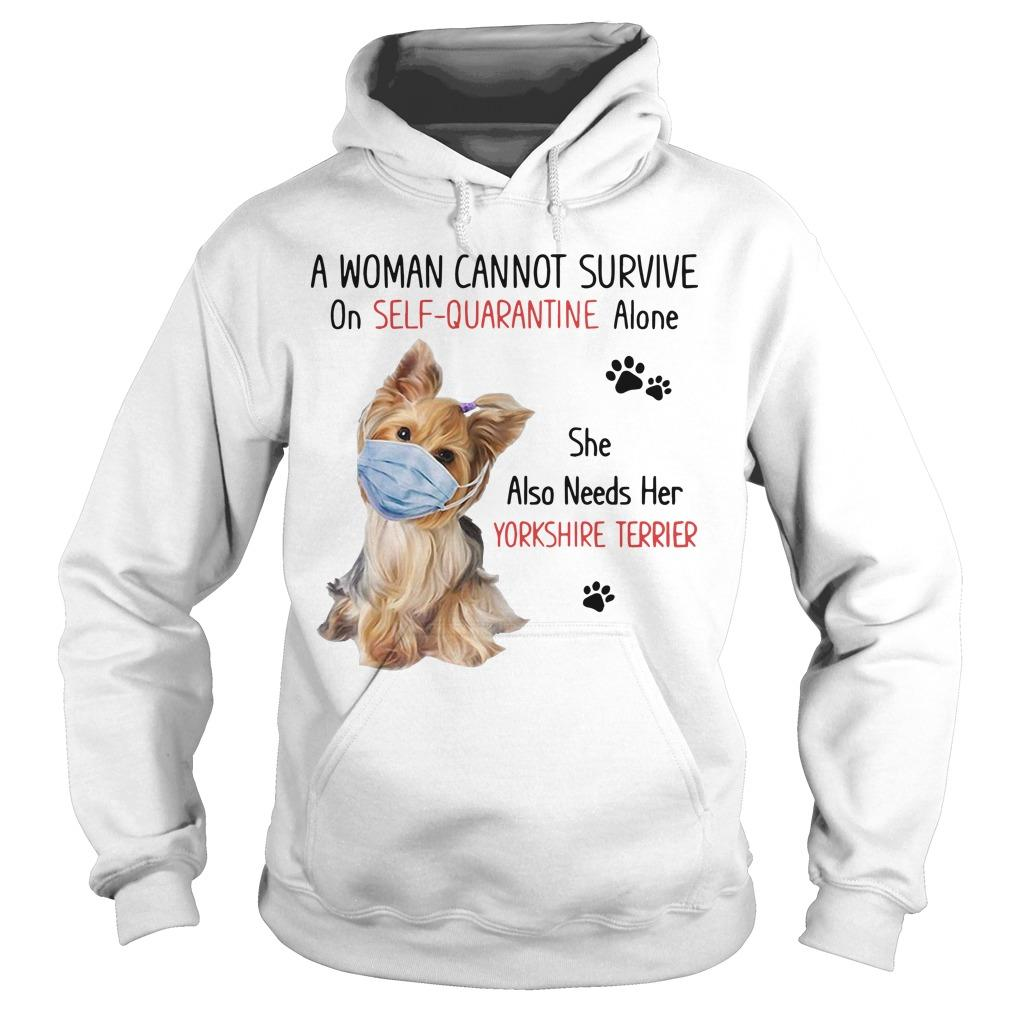 A Woman Cannot Survive On Self Quarantine Alone She Also Needs Her Yorkshire Terrier Hoodie