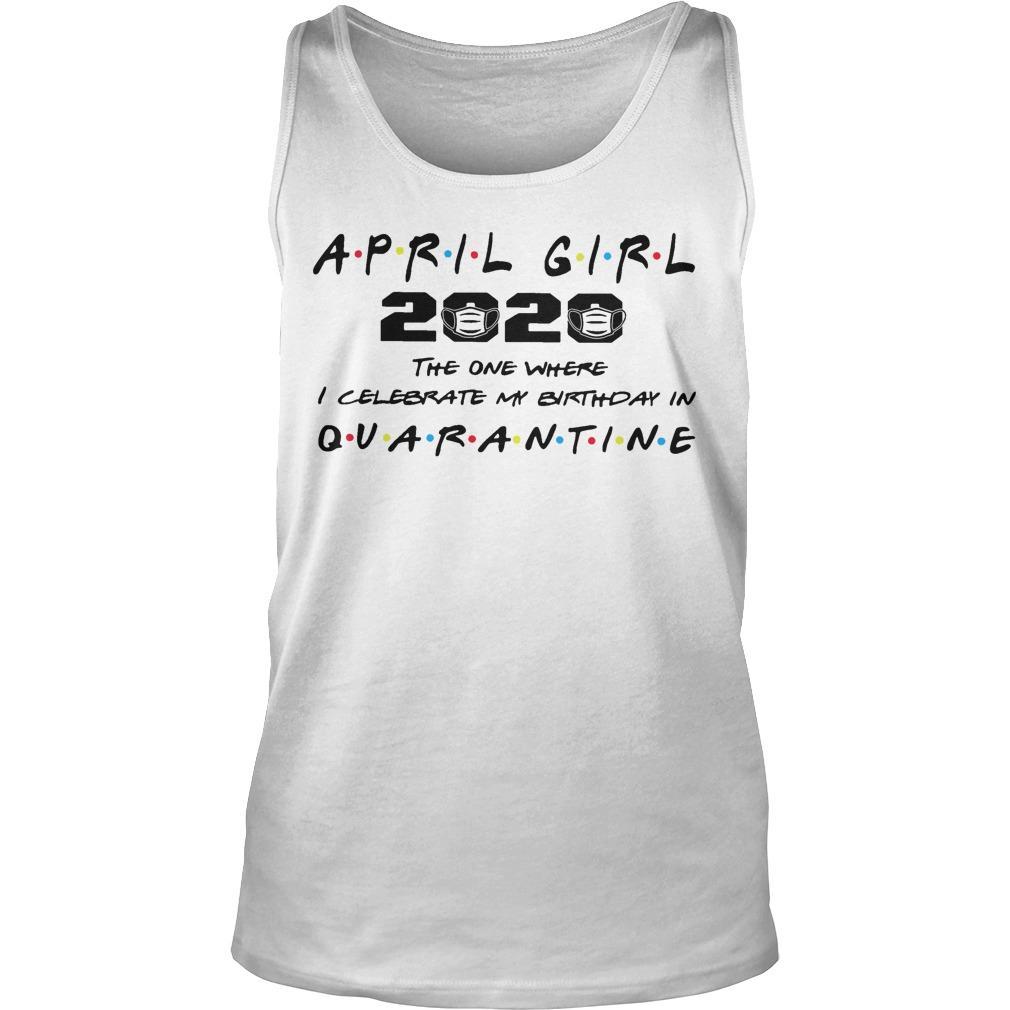 April Girl 2020 The One Where I Celebrate My Birthday In Quarantine Tank Top