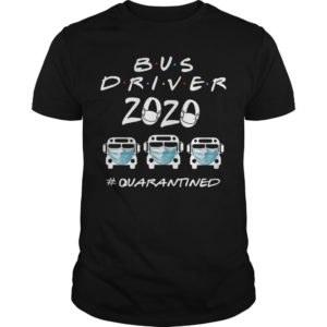 Bus Driver 2020 #quarantined Shirt