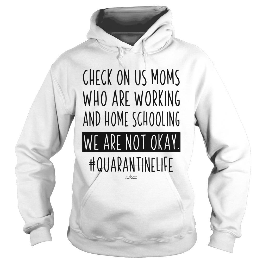 Check On Us Moms Who Are Working And Homeschooling We Are Not Okay Hoodie