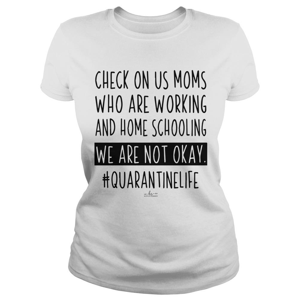 Check On Us Moms Who Are Working And Homeschooling We Are Not Okay Longsleeve