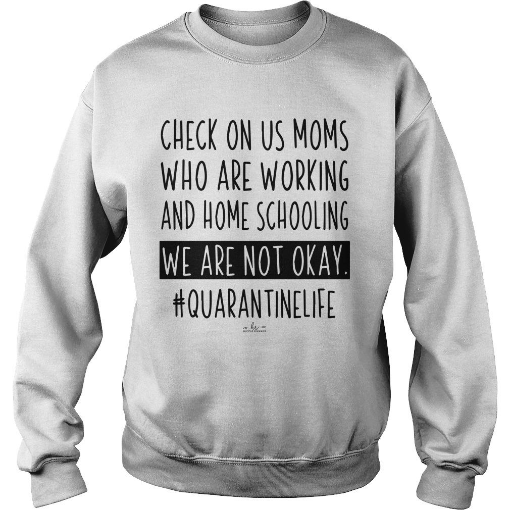 Check On Us Moms Who Are Working And Homeschooling We Are Not Okay Sweater