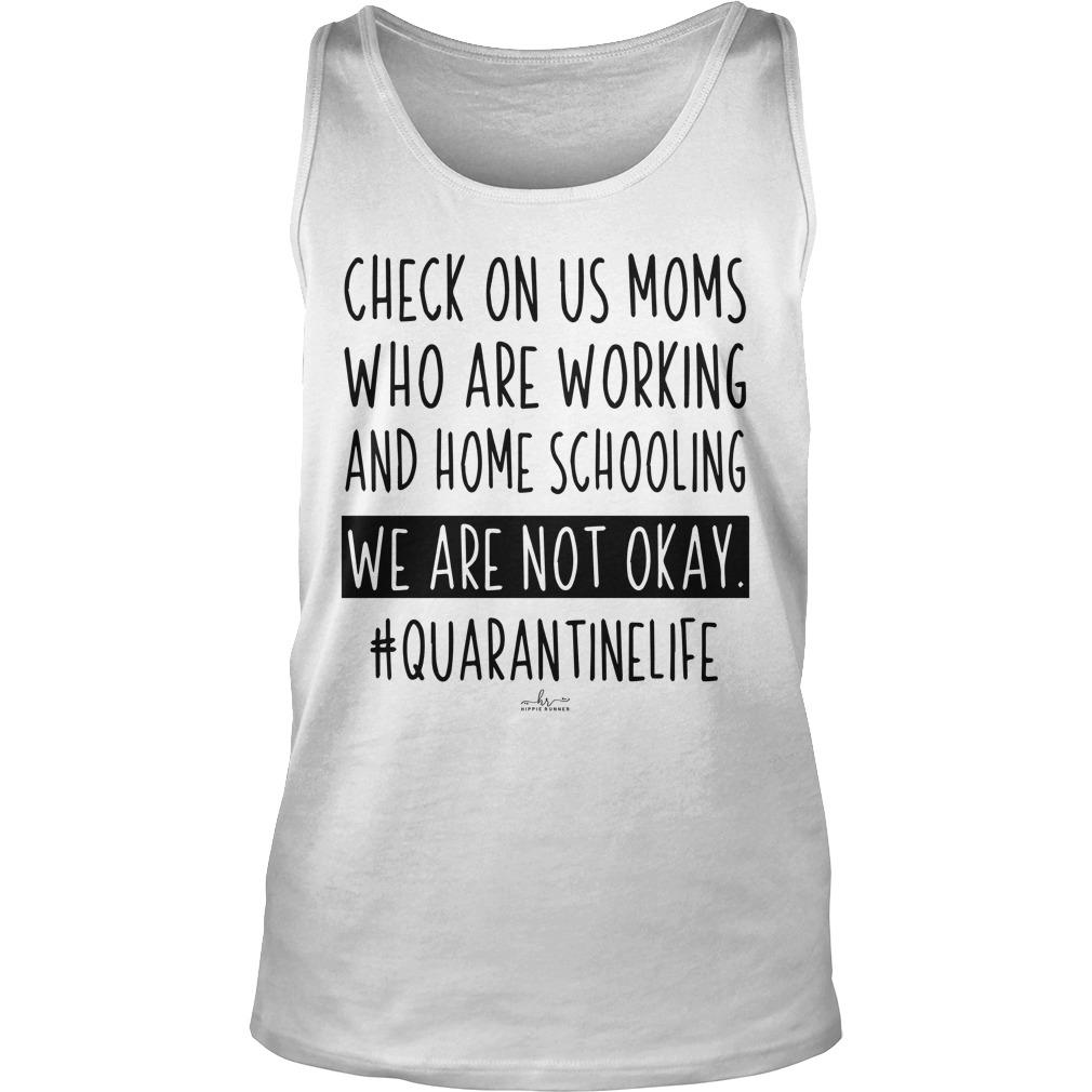 Check On Us Moms Who Are Working And Homeschooling We Are Not Okay Tank Top