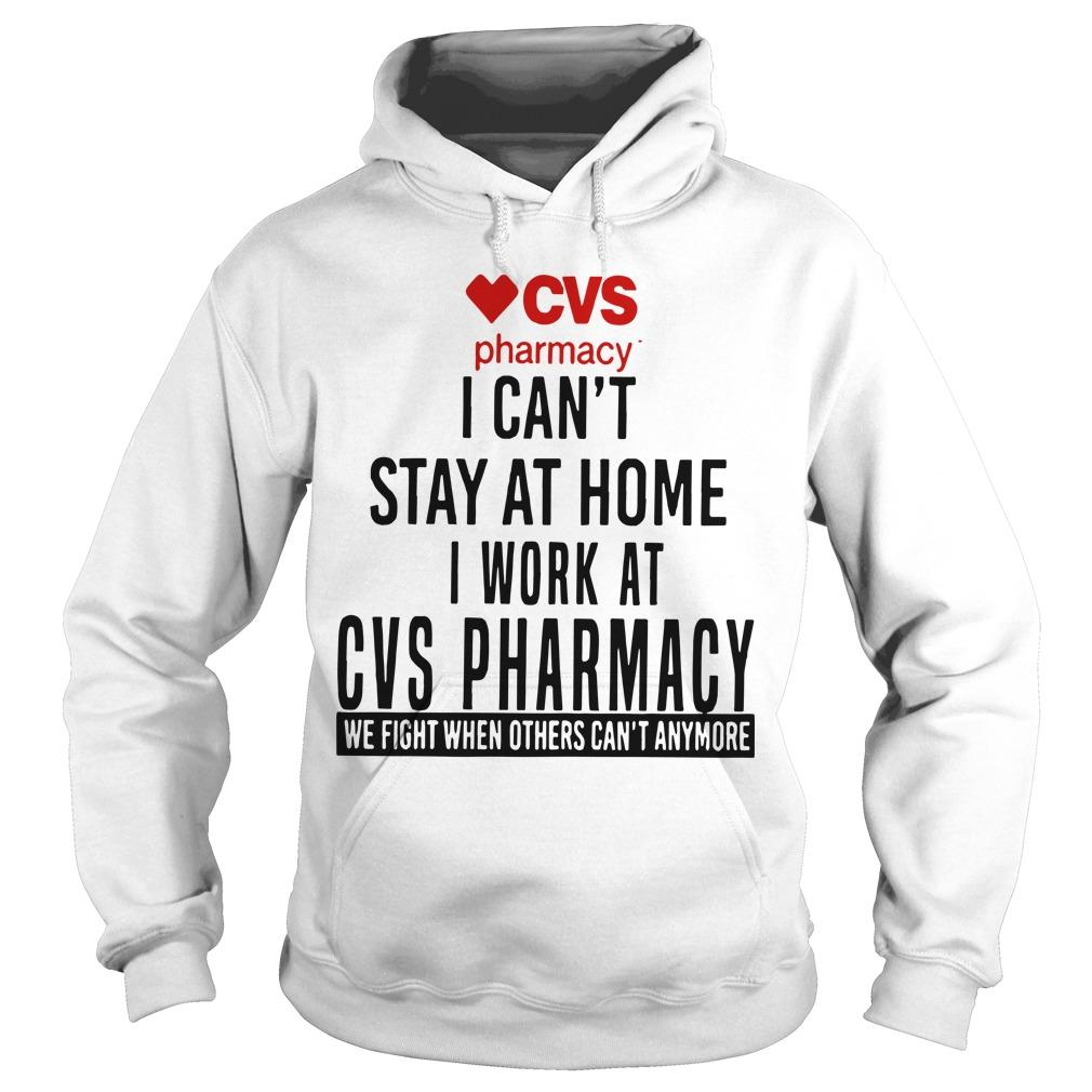 Cvs Pharmacy I Can't Stay At Home I Work At Cvs Pharmacy Hoodie