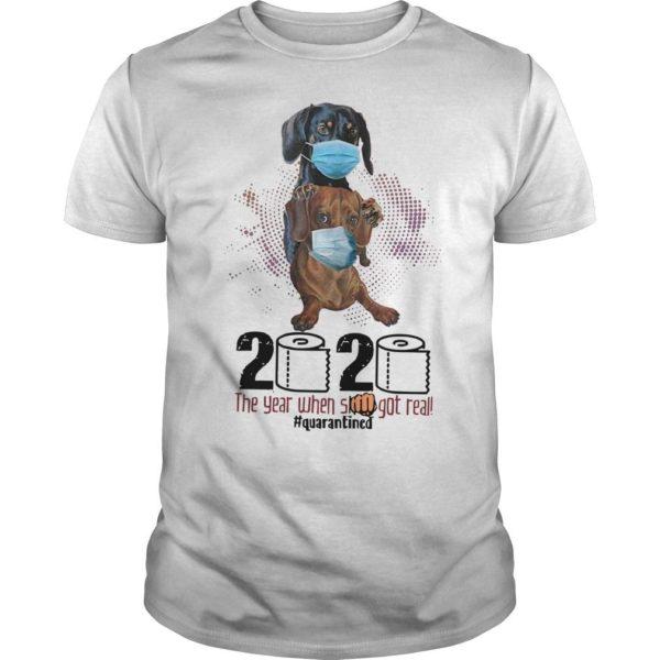 Dachshund Wearing Mask 2020 The Year When Shit Got Real Shirt