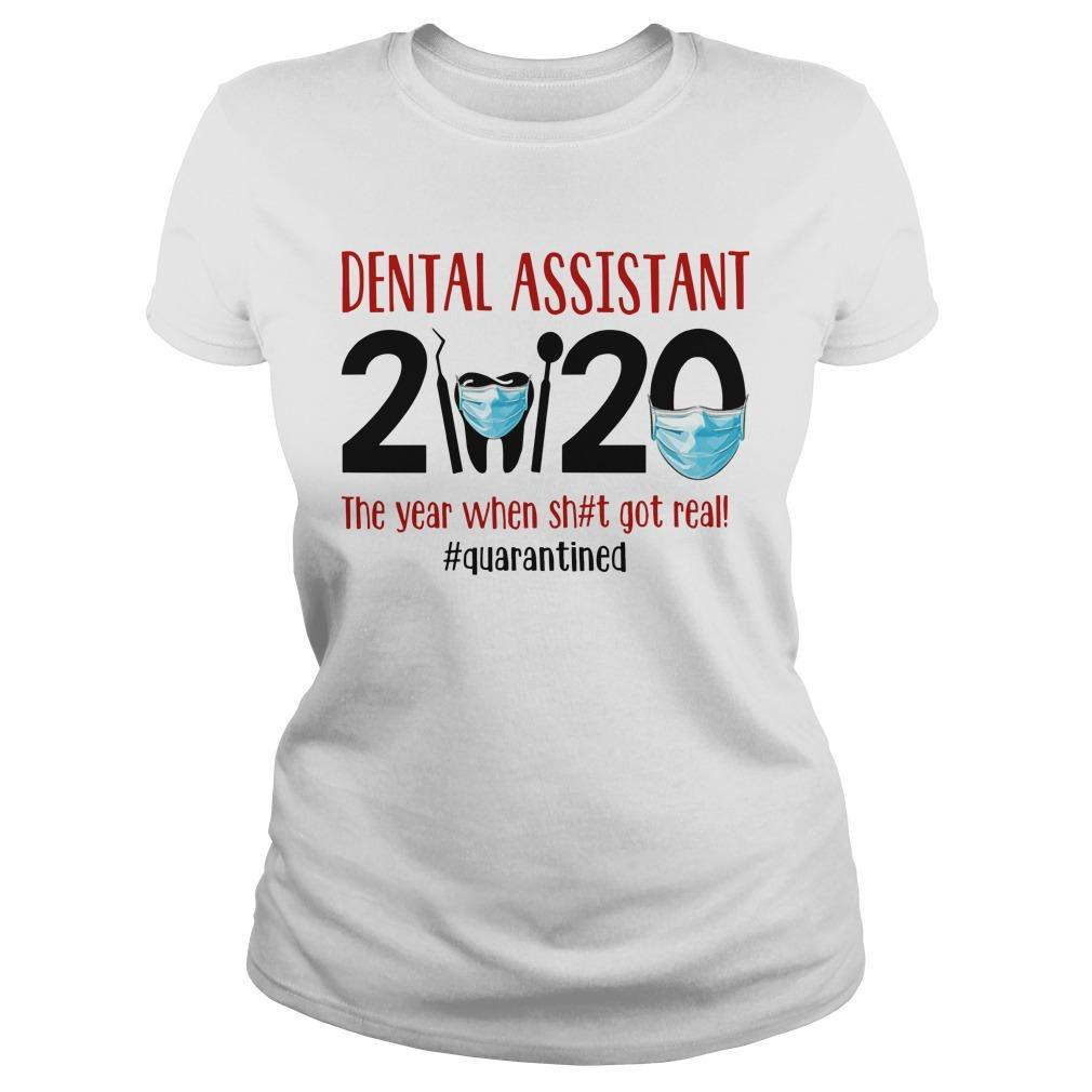 Dental Assistant 2020 The Year When Shit Got Real #quarantined Longsleeve