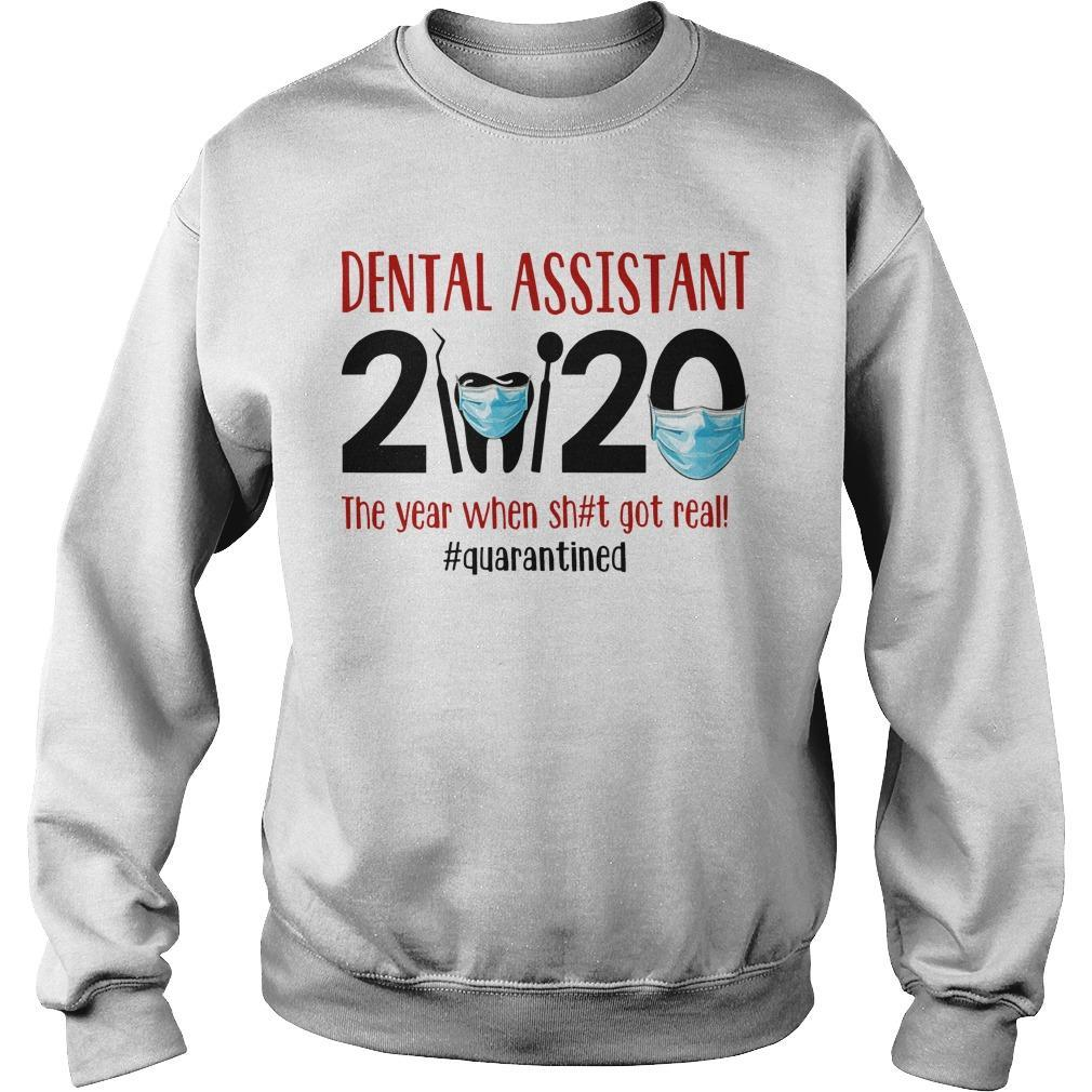 Dental Assistant 2020 The Year When Shit Got Real #quarantined Sweater
