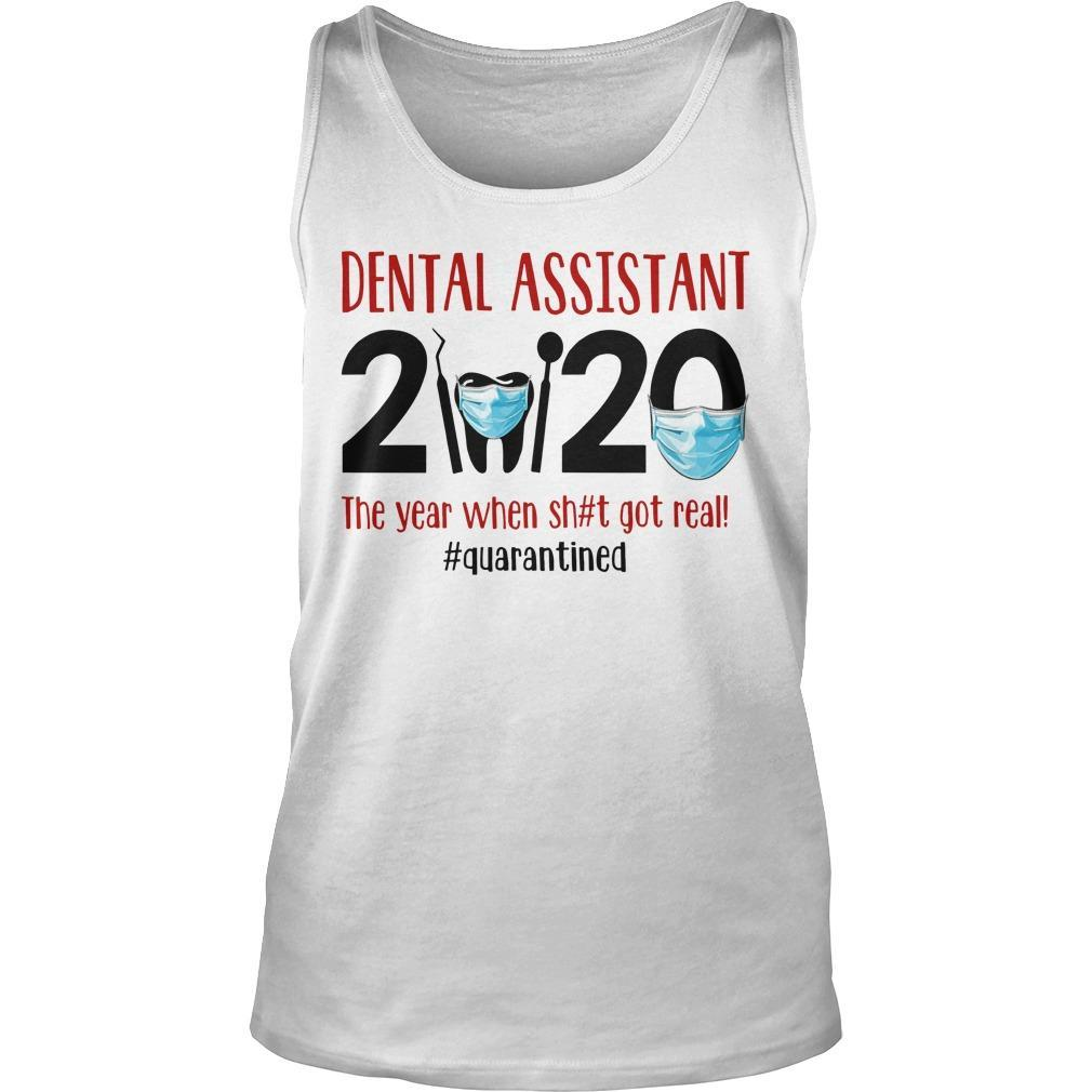 Dental Assistant 2020 The Year When Shit Got Real #quarantined Tank Top