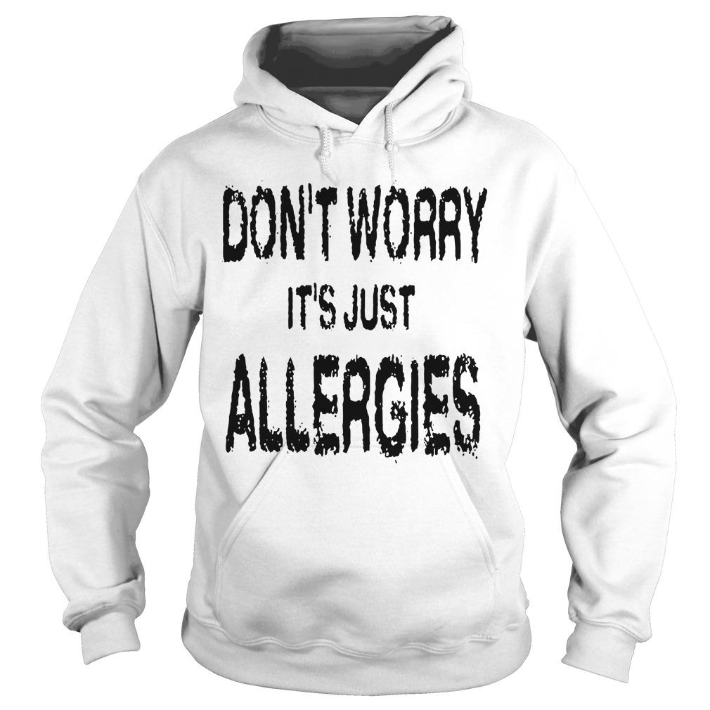 Don't Worry It's Just Allergies Hoodie