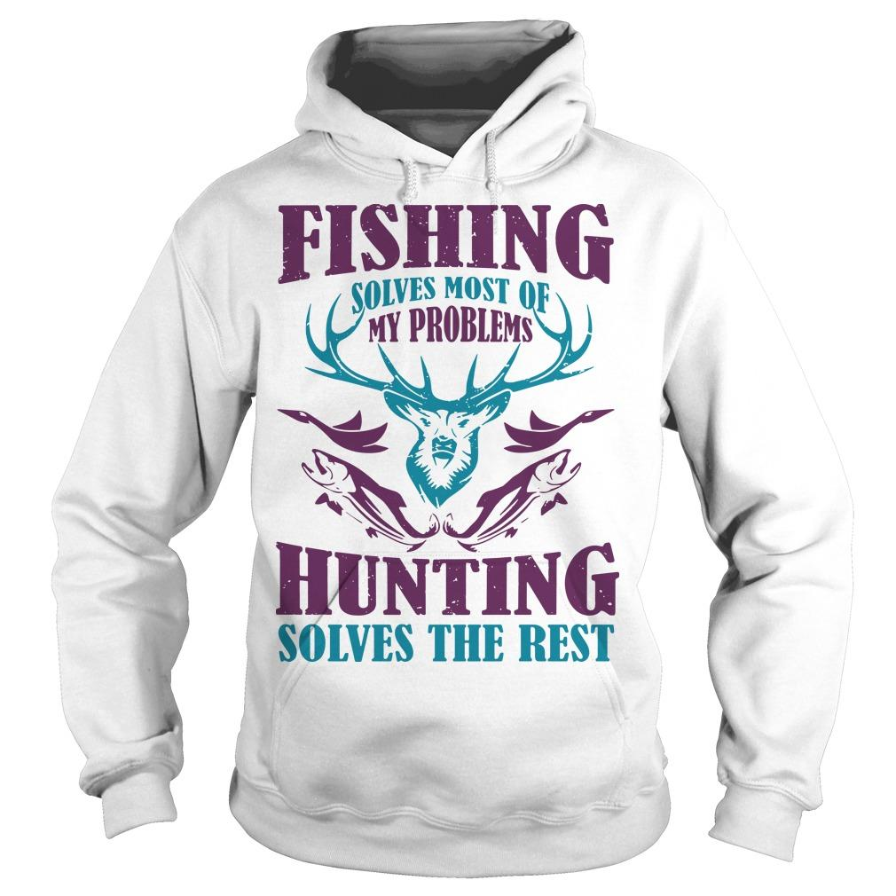 Fishing Solves Most Of My Problems Hunting Solves The Best Hoodie