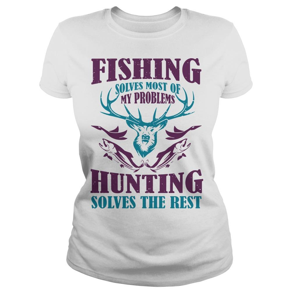 Fishing Solves Most Of My Problems Hunting Solves The Best Longsleeve