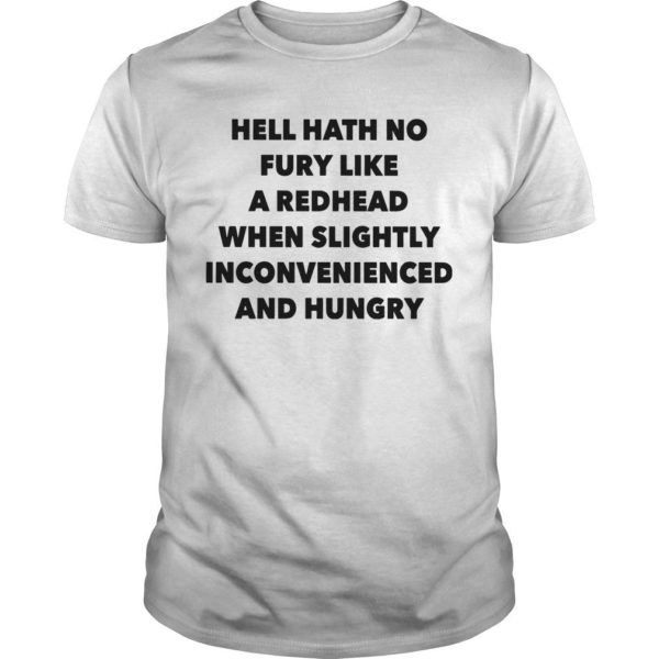 Hell Hath No Fury Like A Redhead When Slightly Inconvenienced And Hungry Shirt