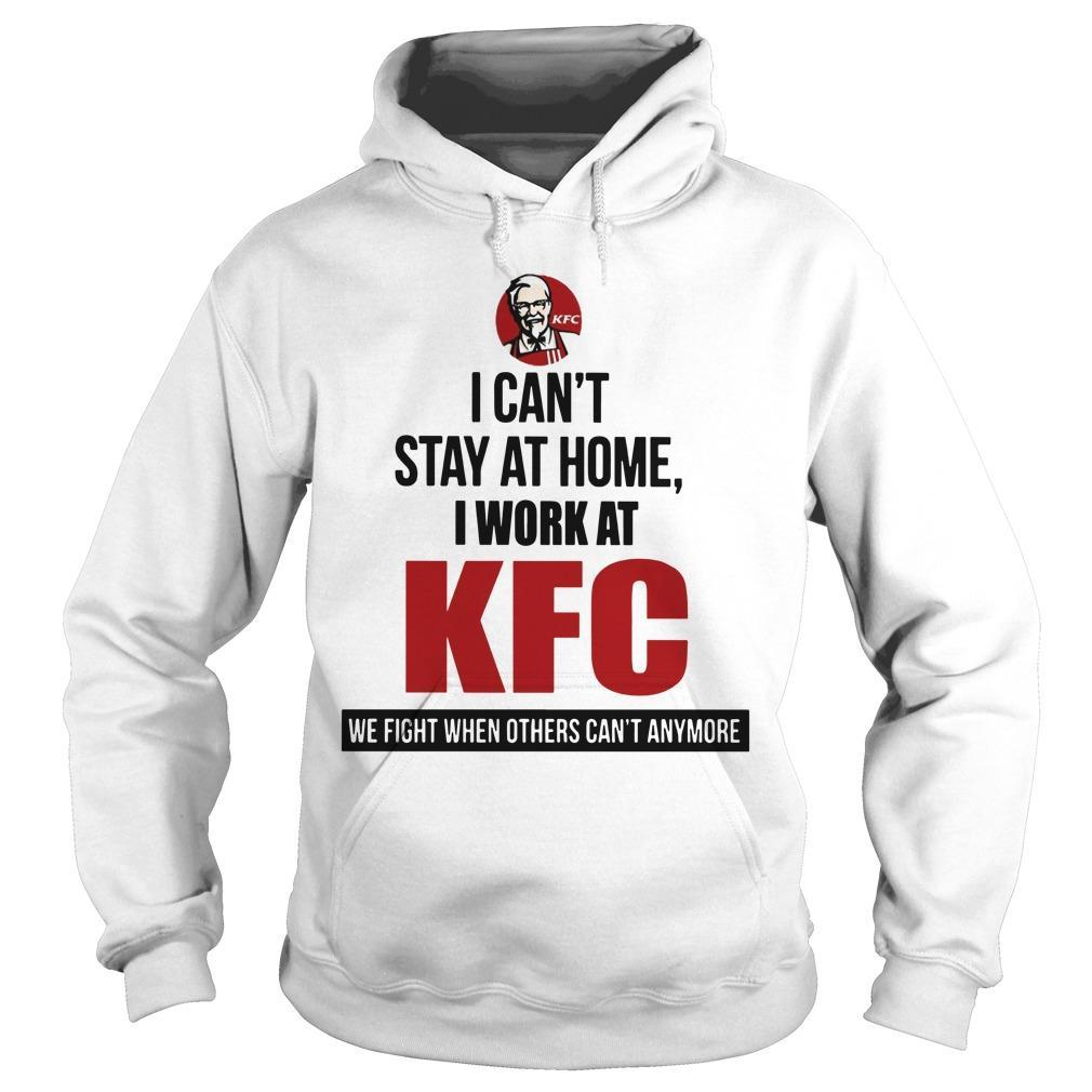 I Can't Stay At Home I Work At Kfc We Fight When Others Can't Anymore Hoodie