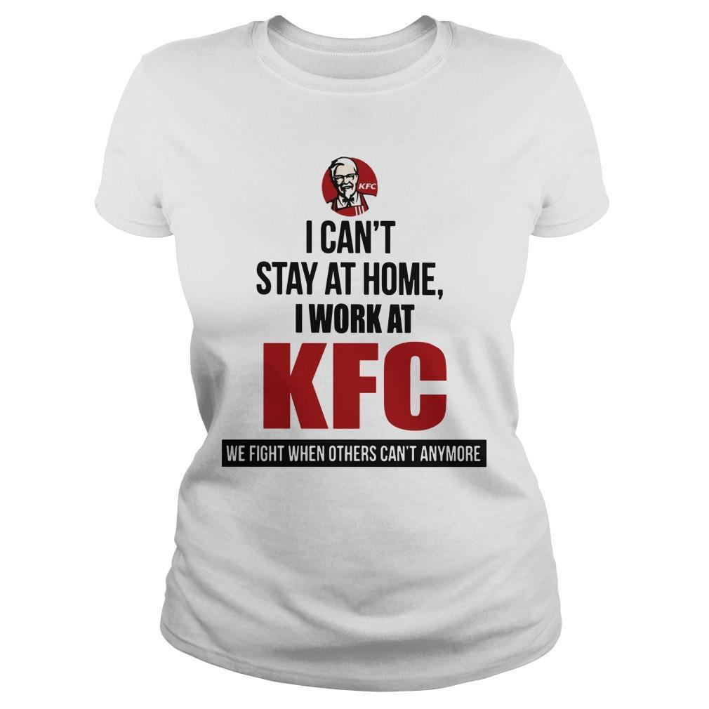 I Can't Stay At Home I Work At Kfc We Fight When Others Can't Anymore Longsleeve