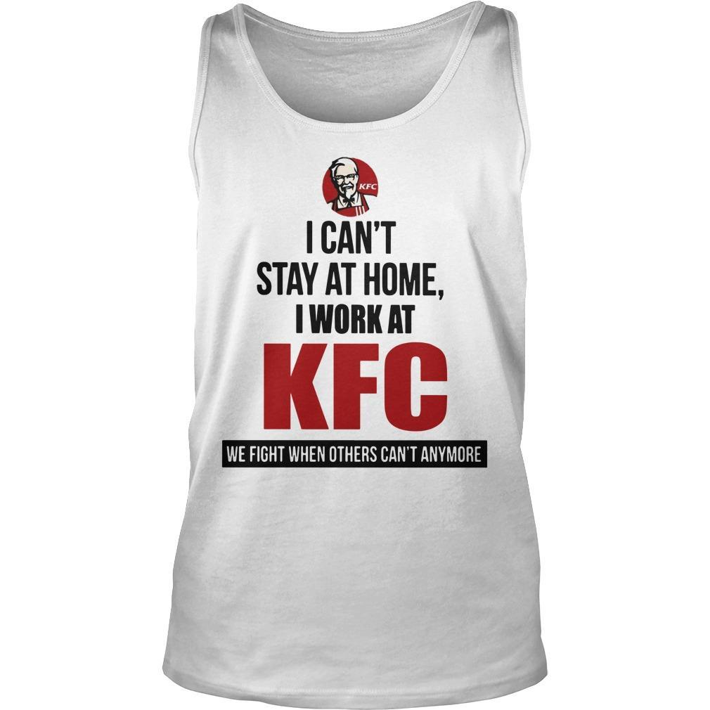 I Can't Stay At Home I Work At Kfc We Fight When Others Can't Anymore Tank Top