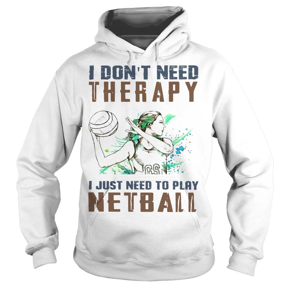 I Don't Need Therapy I Just Need To Play Netball Hoodie