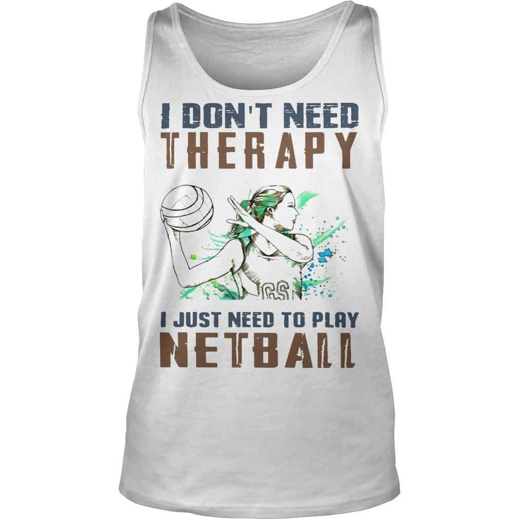 I Don't Need Therapy I Just Need To Play Netball Tank Top