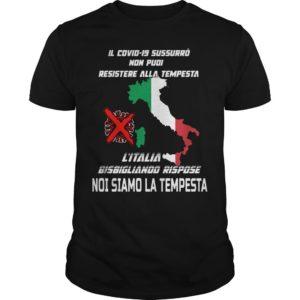 Il Covid 19 Sussurro Non Puoi Resistere Alla Tempesta L'italia Shirt