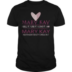 Mary Kay I Sell It I Use It I Love It I Am Independent Beauty Consultant Shirt