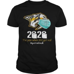 Nashville Predators 2020 The Year When Shit Got Real Quarantined Shirt