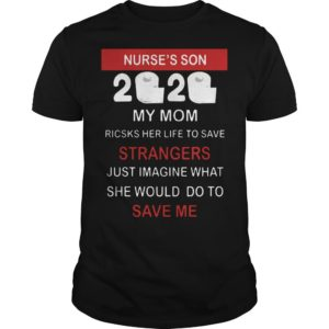 Nurse's Son 2020 My Mom Risks Her Life To Save Strangers Just Imagine Shirt