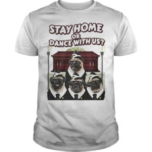 Pug Stay Home Or Dance With Us Shirt