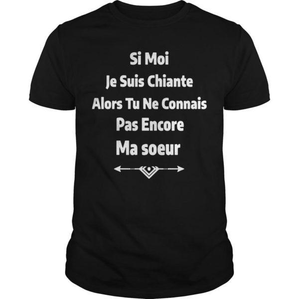 Si Moi Je Suis Chiante Alors Tu Ne Connais Pas Encore Ma Soeur Shirt