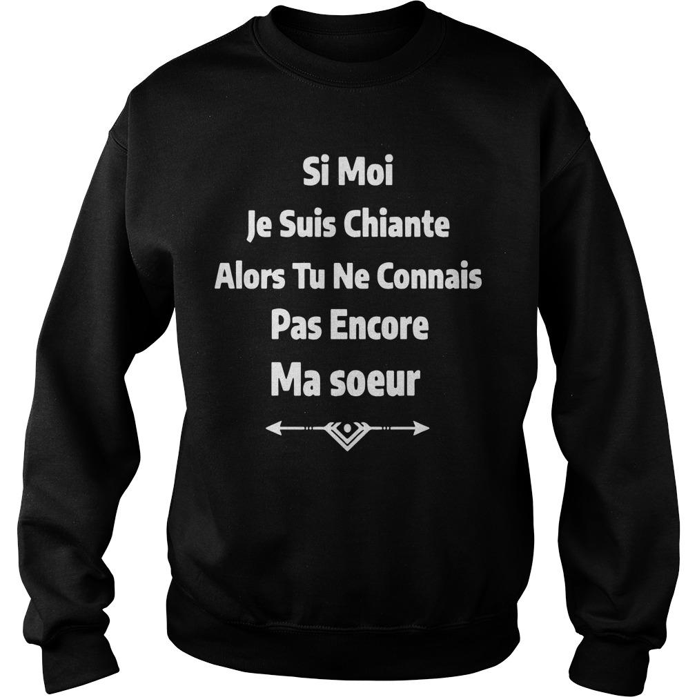 Si Moi Je Suis Chiante Alors Tu Ne Connais Pas Encore Ma Soeur Sweater
