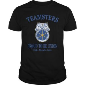 Teamster Proud To Be Union Pride Strength Unity Shirt
