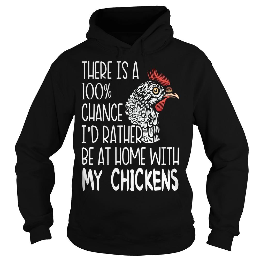There Is A 100% Chance I'd Rather Be At Home With My Chickens Hoodie