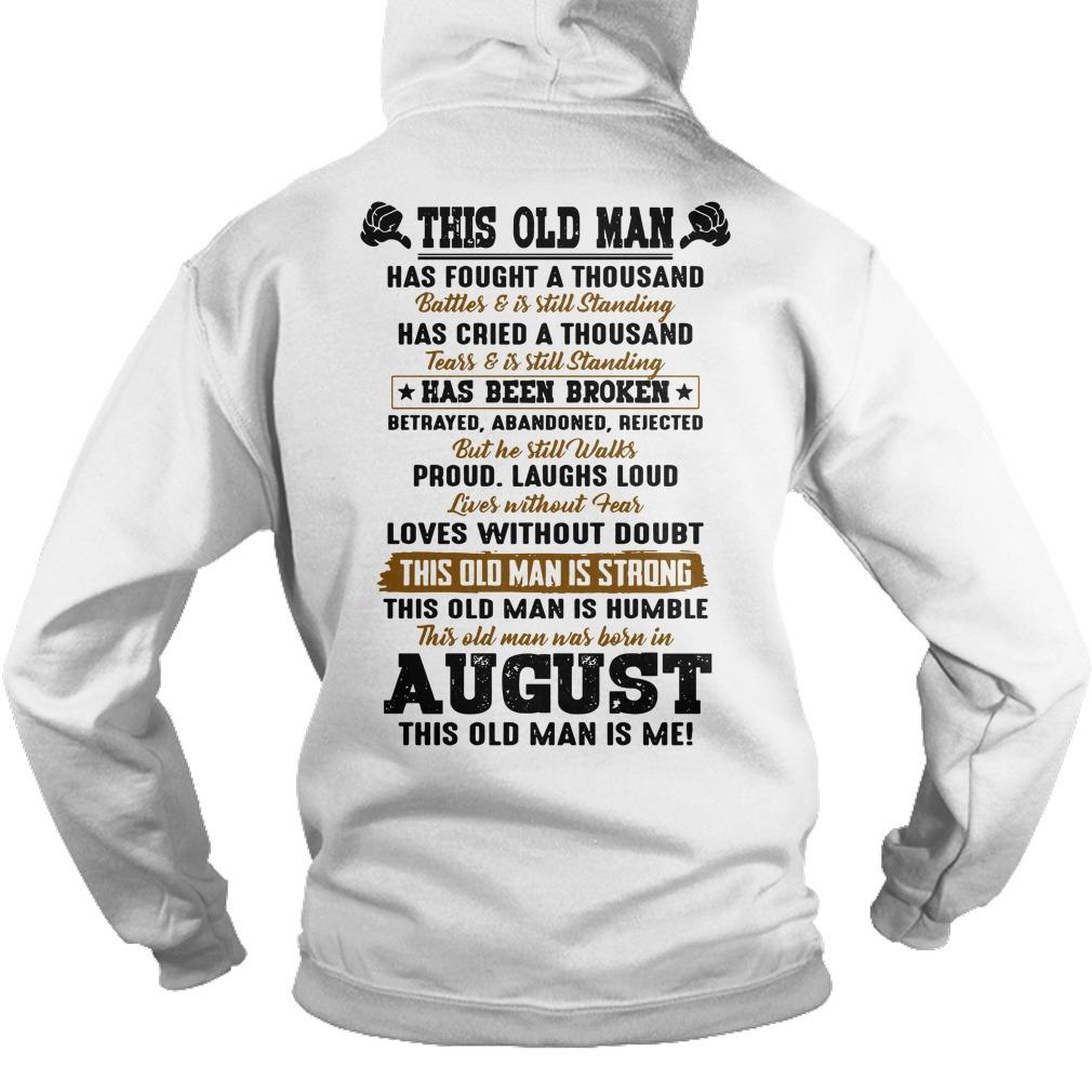 This Old Man Has Fought A Thousand Battles And Is Still Standing Born In August Hoodie