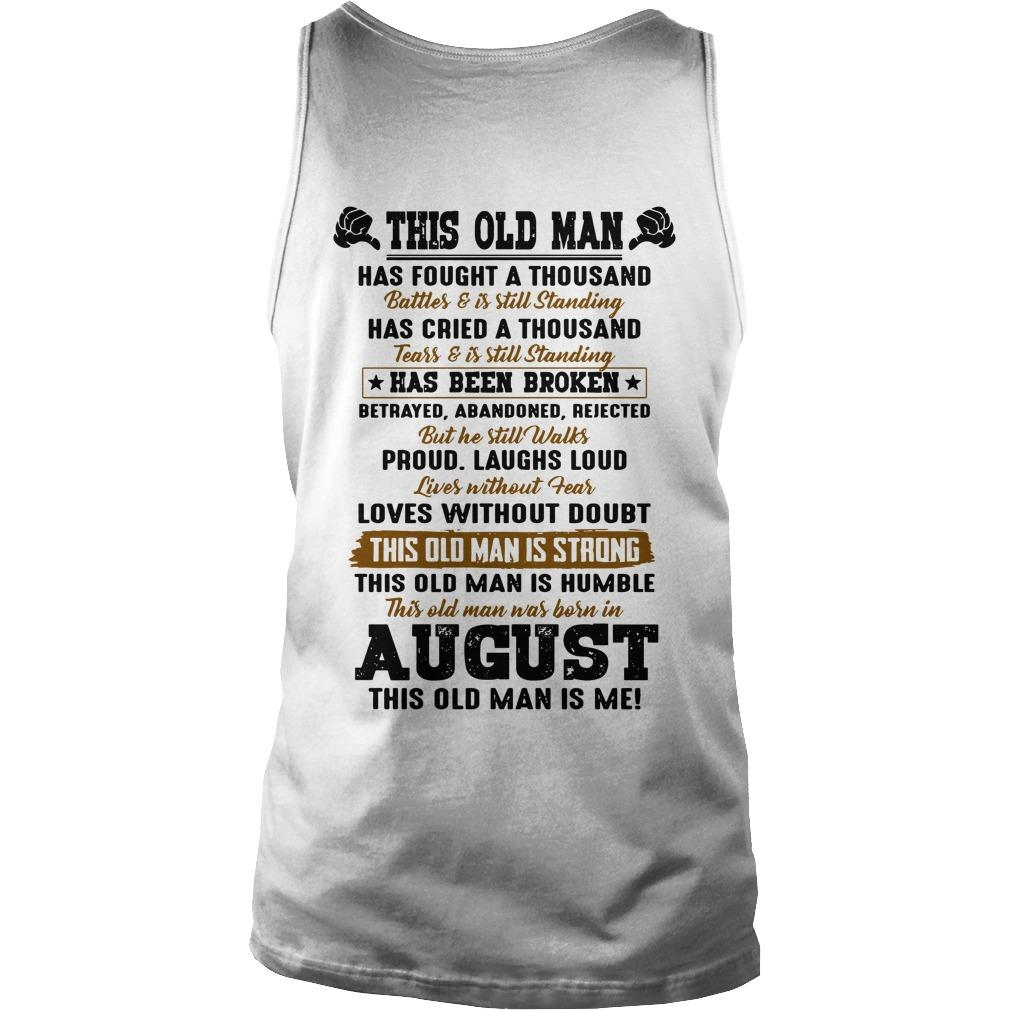 This Old Man Has Fought A Thousand Battles And Is Still Standing Born In August Tank Top
