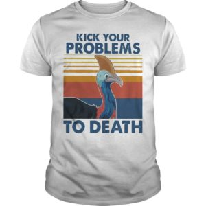 Vintage Cassowary Kick Your Problems To Death Shirt