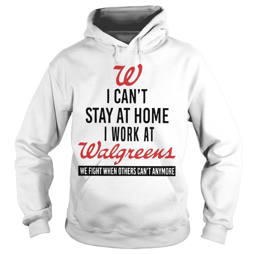 W I Can't Stay At Home I Work At Walgreens Hoodie