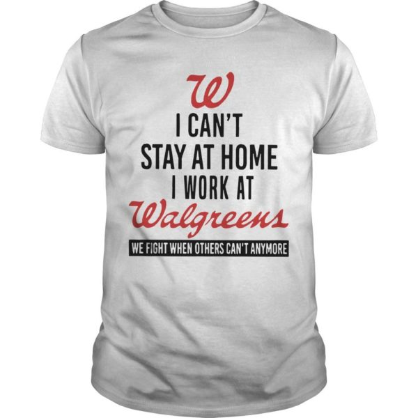 W I Can't Stay At Home I Work At Walgreens Shirt