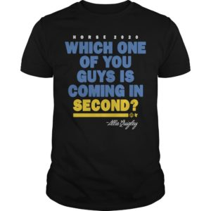 Which One Of You Guys Is Coming In Second Allie Quigley Shirt