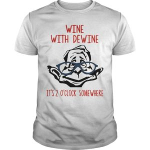 Wine With Dewine T Shirt