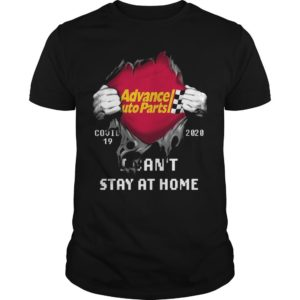 Advance Auto Parts Covid 19 2020 I Can't Stay At Home Shirt