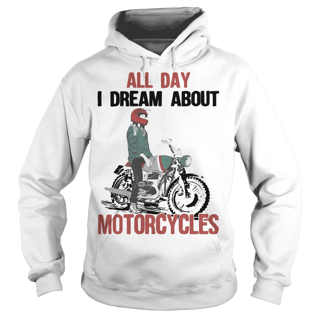 All Day I Dream About Motorcycles Hoodie