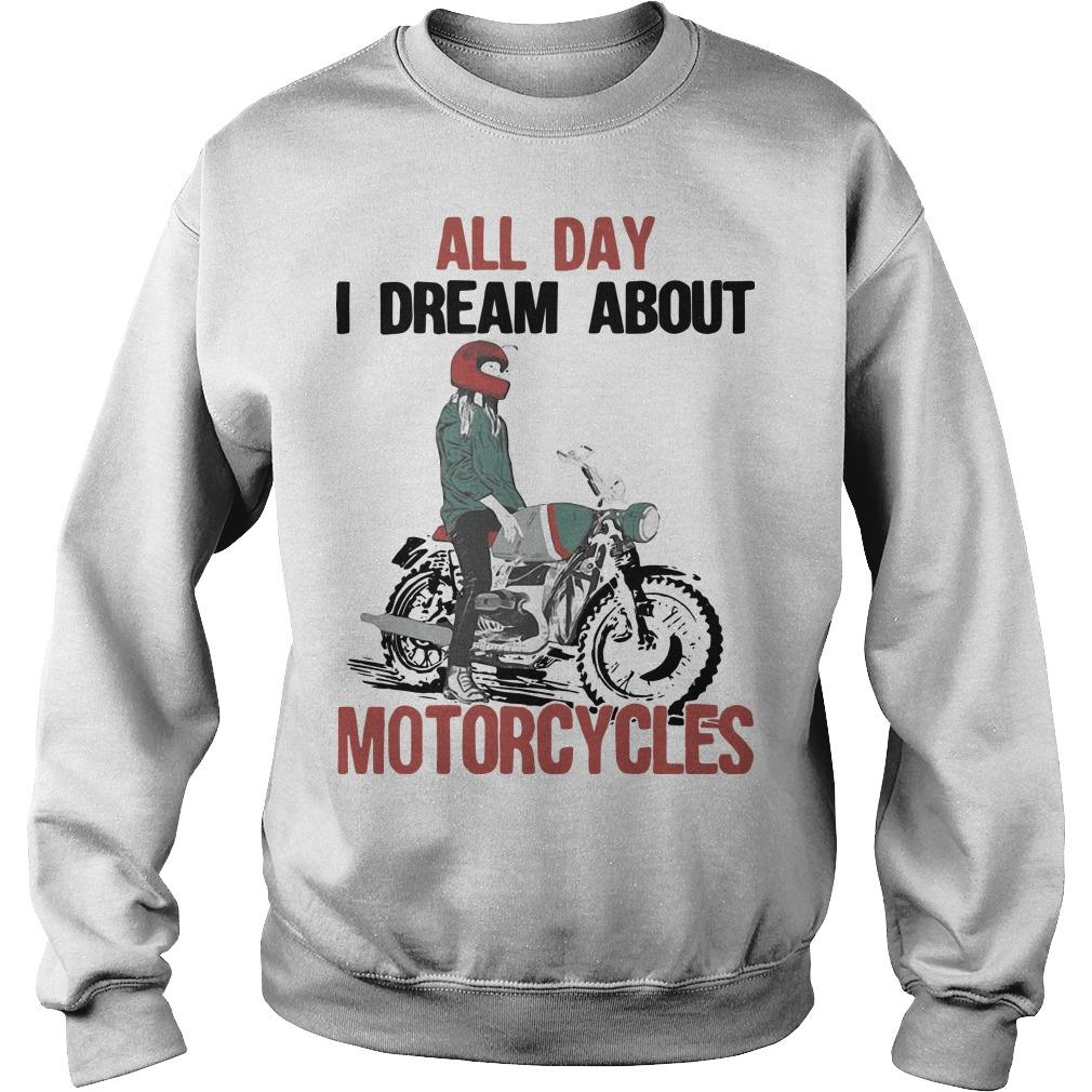 All Day I Dream About Motorcycles Sweater