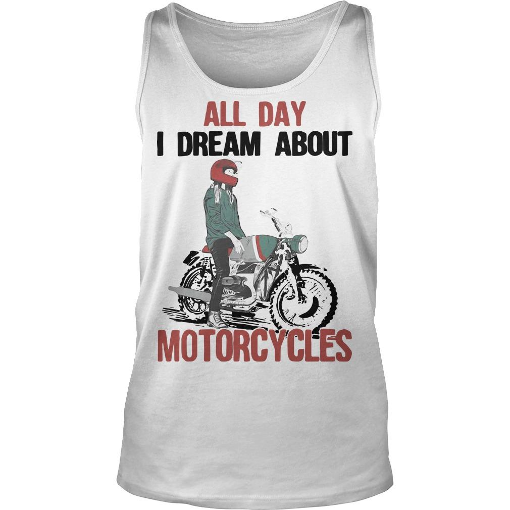 All Day I Dream About Motorcycles Tank Top