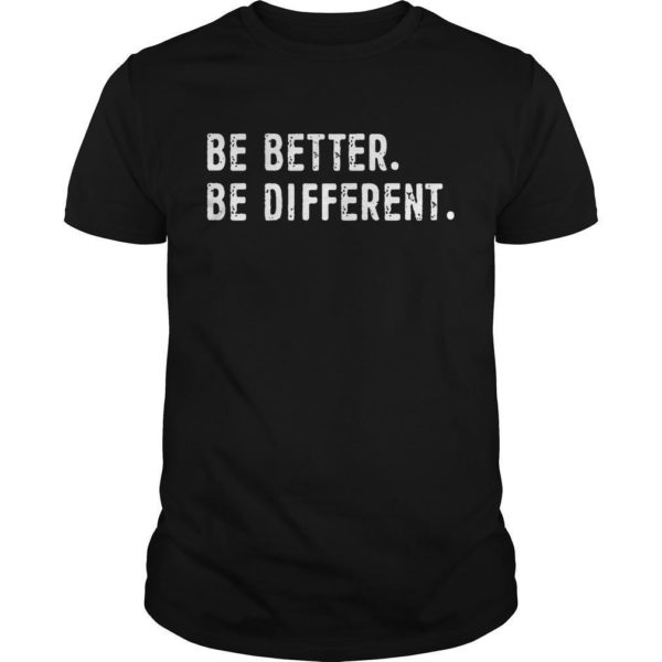 Be Better Be Different Shirt