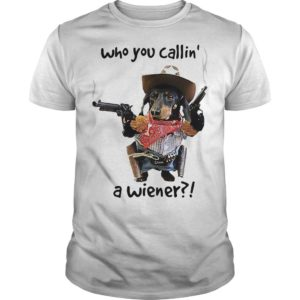 Dachshund Cowboy Who You Callin' A Wiener Shirt