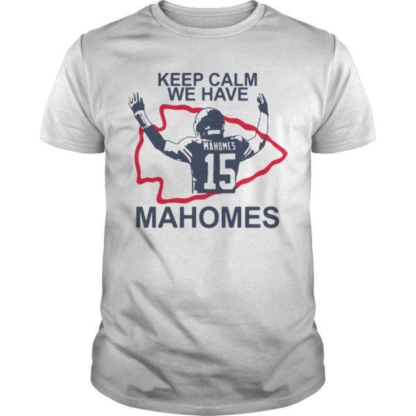 Keep Calm We Have Mahomes Shirt