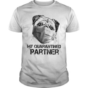 Pug Face Mask My Quarantined Partner Shirt