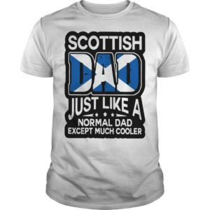 Scottish Dad Just Like A Normal Dad Except Much Cooler Shirt