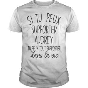 Si Tu Peux Supporter Audrey Tu Peux Tout Supporter Dans La Vie Shirt
